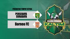 Indosport - Perebutan Tempat Ketiga PGK II antara Persebaya Surabaya vs Borneo FC.
