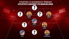 Indosport - Starting XI Kombinasi Terbaik Atletico Madrid vs Barcelona