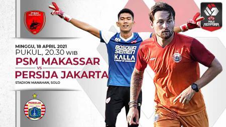 PSM Makassar dan Persija Jakarta akan kembali bertemu, Minggu (18/04/21) pada semifinal leg kedua Piala Menpora 2021 di Stadion Manahan, Solo. - INDOSPORT