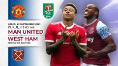 Indosport - Berikut link live streaming pertandingan Carabao Cup (Piala Liga Inggris) antara Manchester United vs West Ham United pada Kamis (23/09/21) pukul 01.45 WIB.